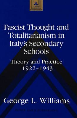 Fascist Thought and Totalitarianism in Italy's Secondary Schools: Theory and Practice, 1922-1943