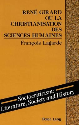 Rene Girard ou la Christianisation des Sciences Humaines