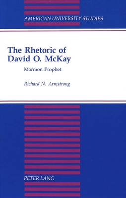 The Rhetoric of David O. Mckay: Mormon Prophet