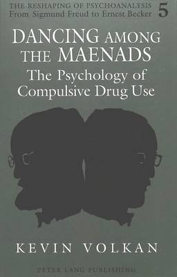 Dancing Among the Maenads: The Psychology of Compulsive Drug Use