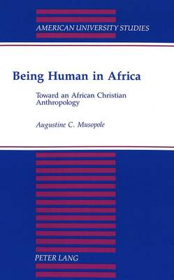 Being Human in Africa: Toward an African Christian Anthropology