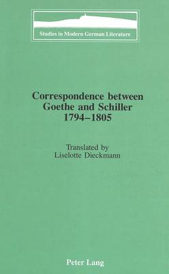 Correspondence Between Goethe and Schiller 1794-1805: Translated by Liselotte Dieckmann