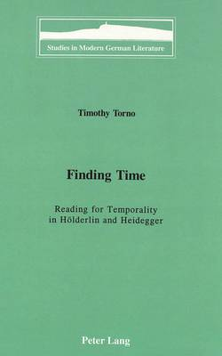 Finding Time: Reading for Temporality in Hoelderlin and Heidegger