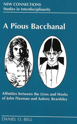 A Pious Bacchanal: Affinities Between the Lives and Works of John Flaxman and Aubrey Beardsley
