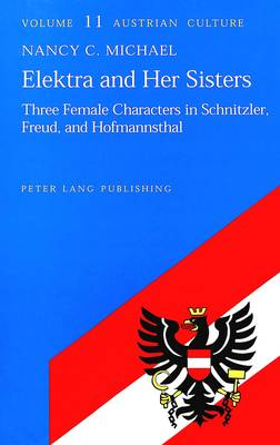 Elektra and Her Sisters: Three Female Characters in Schnitzler, Freud and Hofmannsthal