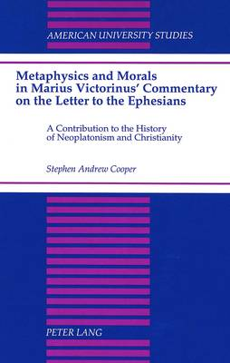 Metaphysics and Morals in Marius Victorinus' Commentary on the Letter to the Ephesians: A Contribution to the History of Neoplatonism and Christianity
