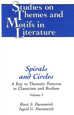 Spirals and Circles: A Key to Thematic Patterns in Classicism and Realism Vol. 1