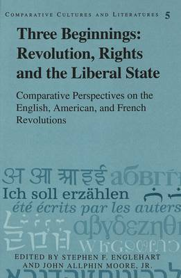 Three Beginnings: Revolution, Rights, and the Liberal State: Comparative Perspectives on the English, American, and French Revolutions