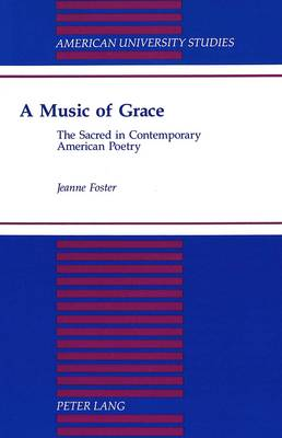 A Music of Grace: The Sacred in Contemporary American Poetry