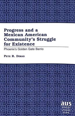 Progress and a Mexican American Community's Struggle for Existence: Phoenix's Golden Gate Barrio