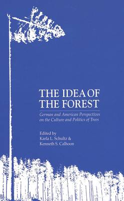 The Idea of the Forest: German and American Perspectives on the Culture and Politics of Trees