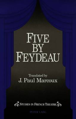 Five by Feydeau: Tranlsated by Paul J. Marcoux