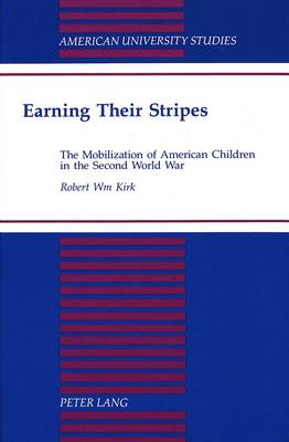 Earning Their Stripes: The Mobilization of American Children in the Second World War