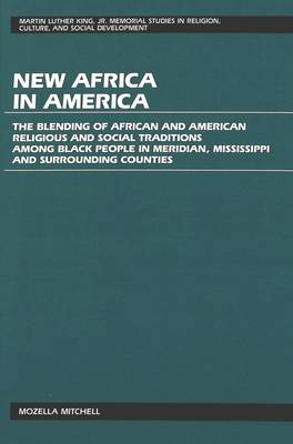 New Africa in America: The Blending of African and American Religious and Social Traditions Among Black People in Meridian, Mississippi and Surrounding Counties