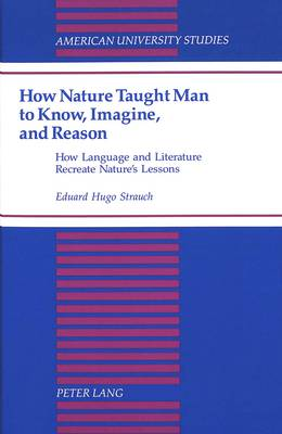 How Nature Taught Man to Know, Imagine, and Reason: How Language and Literature Recreate Nature's Lessons