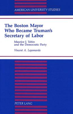 The Boston Mayor Who Became Truman's Secretary of Labor: Maurice J. Tobin and the Democratic Party
