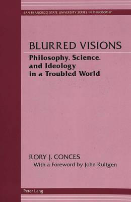 Blurred Visions: Philosophy, Science, and Ideology in a Troubled World