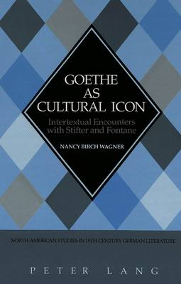 Goethe as Cultural Icon: Intertextual Encounters with Stifter and Fontane