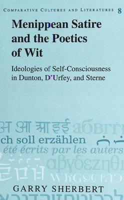 Menippean Satire and the Poetics of Wit: Ideologies of Self-Consciousness in Dunton, D'Urfey, and Sterne