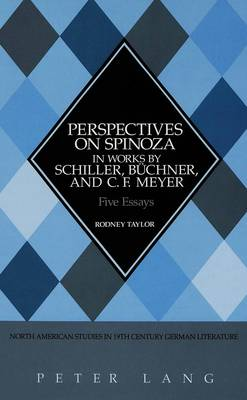 Perspectives on Spinoza in Works by Schiller, Buechner, and C.F. Meyer: Five Essays