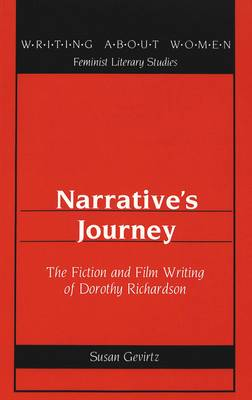 Narrative's Journey: The Fiction and Film Writing of Dorothy Richardson