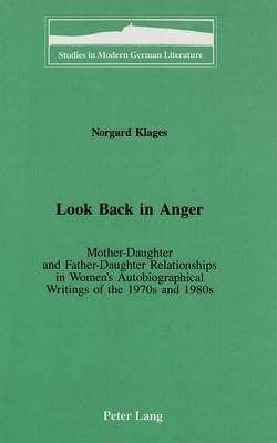 Look Back in Anger: Mother-Daughter and Father-Daughter Relationships in Women's Autobiographical Writings of the 1970s and 1980s