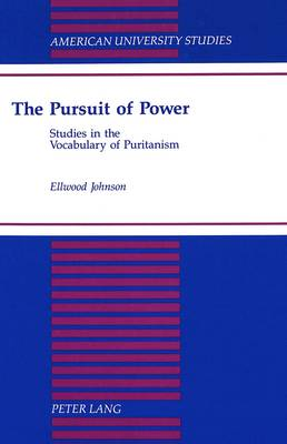The Pursuit of Power: Studies in the Vocabulary of Puritanism