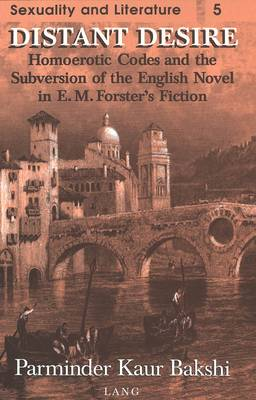 Distant Desire: Homoerotic Codes and the Subversion of the English Novel in E.M. Forster's Fiction