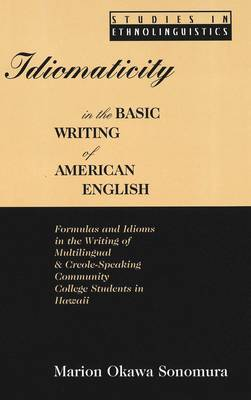 Idiomaticity in the Basic Writing of American English: Formulas and Idioms in the Writing of Multilingual and Creole-Speaking Community College Students in Hawaii