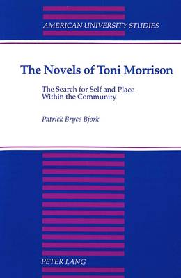 The Novels of Toni Morrison: The Search for Self and Place Within the Community