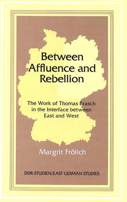 Between Affluence and Rebellion: The Work of Thomas Brasch in the Interface Between East and West