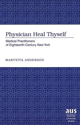 Physician Heal Thyself: Medical Practitioners of Eighteenth-century New York