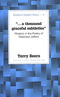..A Thousand Graceful Subtleties: Rhetoric in the Poetry of Robinson Jeffers