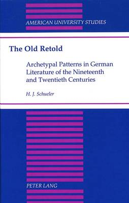 The Old Retold: Archetypal Patterns in German Literature of the Nineteenth and Twentieth Centuries