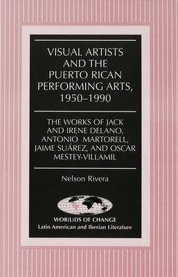 Visual Artists and the Puerto Rican Performing Arts, 1950-1990: The Works of Jack and Irene Delano, Antonio Martorell, Jaime Suarez, and Oscar Mestey-Villamil