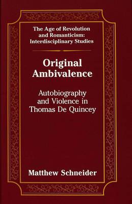 Original Ambivalence: Autobiography and Violence in Thomas De Quincey