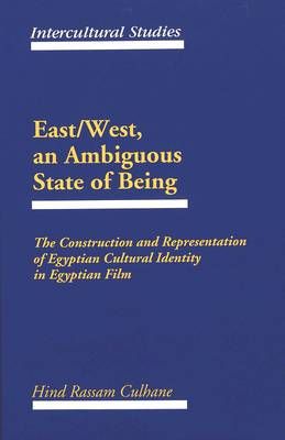 East/West, an Ambiguous State of Being: The Construction and Representation of Egyptian Cultural Identity in Egyptian Film