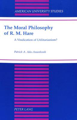 The Moral Philosophy of R. M. Hare: A Vindication of Utilitarianism?