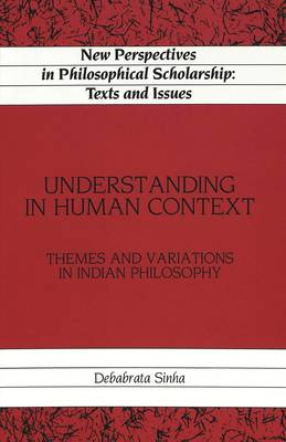 Understanding in Human Context: Themes and Variations in Indian Philosophy