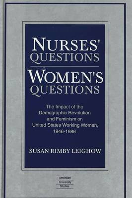 Nurses' Questions / Women's Questions: The Impact of the Demographic Revolution and Feminism on United States Working Women, 1946-1986