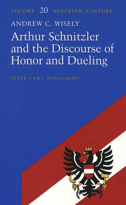 Arthur Schnitzler and the Discourse of Honor and Dueling