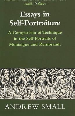 Essays in Self-Portraiture: A Comparison of Technique in the Self-Portraits of Montaigne and Rembrandt
