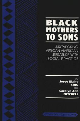 Black Mothers to Sons: Juxtaposing African American Literature with Social Practice
