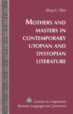 Mothers and Masters in Contemporary Utopian and Dystopian Literature