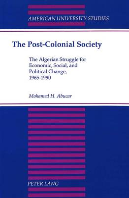 The Post-Colonial Society: The Algerian Struggle for Economic, Social, and Political Change, 1965-1990
