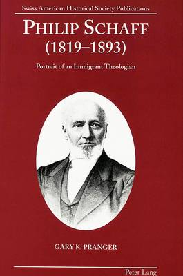 Philip Schaff (1819-1893): Portrait of an Immigrant Theologian