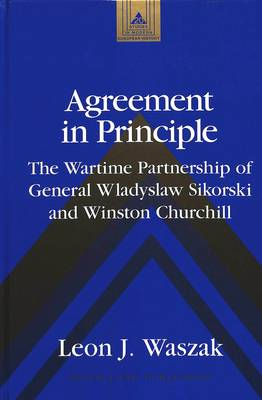 Agreement in Principle: The Wartime Partnership of General Wladyslaw Sikorski and Winston Churchill