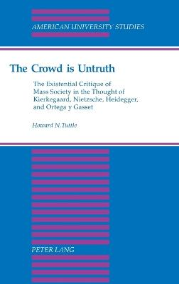The Crowd is Untruth: The Existential Critique of Mass Society in the Thought of Kierkegaard, Nietzsche, Heidegger, and Ortega Y Gasset