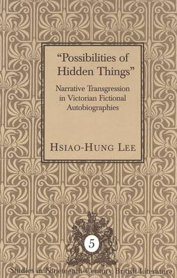 Possibilities of Hidden Things: Narrative Transgression in Victorian Fictional Autobiographies