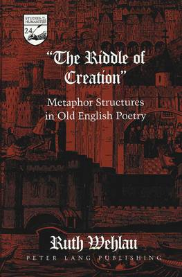 The Riddle of Creation: Metaphor Structures in Old English Poetry